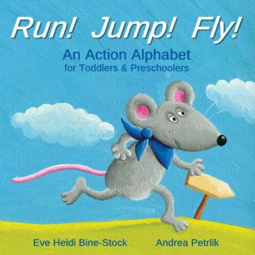 Run! Jump! Fly!: An Action Alphabet for Preschoolers