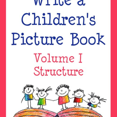 How to Write a Children's Picture Book: Vol. I: Structure