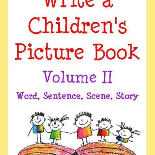 How to Write a Children's Picture Book Vol. II: Word, Sentence, Scene, Story
