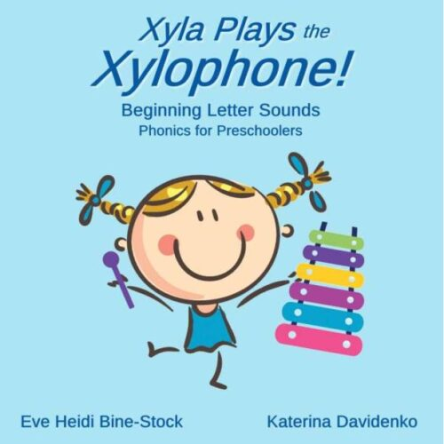 Xyla Plays the Xylophone!: Beginning Letter Sounds: Phonics for Preschoolers