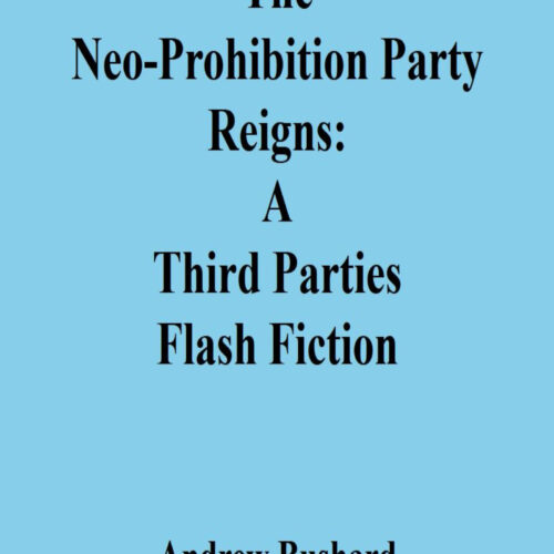 The Neo-Prohibition Party Reigns: A Third Parties Flash Fiction