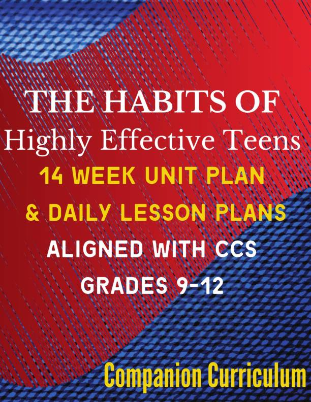 The 7 Habits of Highly Effective Teens 14 Week Secondary Unit: All Daily Lesson Plans Aligned With CCS Grades 9-12
