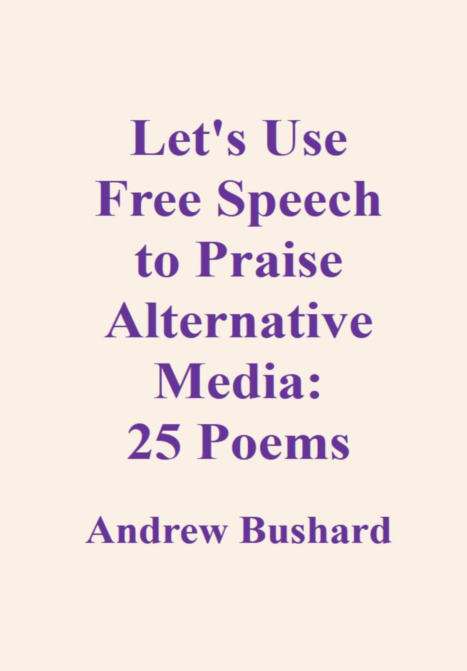 Let's Use Free Speech to Praise Alternative Media: 25 Poems
