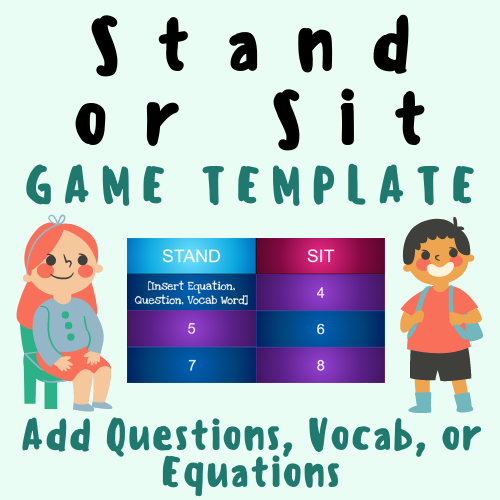 Stand or Sit GAME TEMPLATE [Add Vocabulary Words, Questions, or Math Equations] For K-12 Grade School Teacher