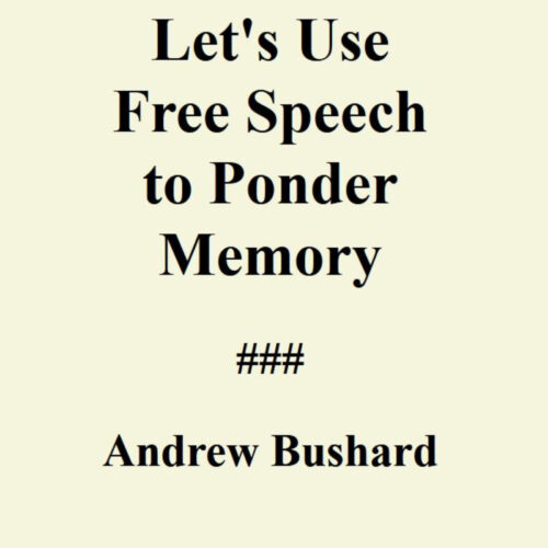 Let's Use Free Speech to Ponder Memory