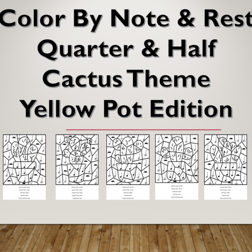 Color By Note & Rest, Quarter & Half, Cactus Themed, Yellow Pot Edition