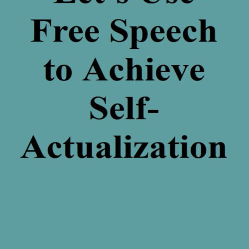 Let's Use Free Speech to Achieve Self-Actualization