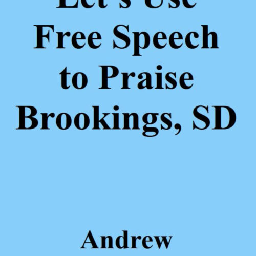 Let's Use Free Speech to Praise Brookings, SD