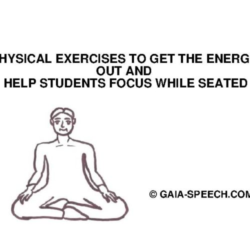 PHYSICAL EXERCISES TO GET THE ENERGY OUT AND HELP STUDENTS FOCUS WHILE SEATED