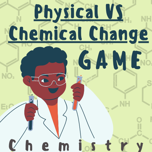 Physical Versus Chemical Change Game [Chemistry]; For K-5 Teachers and Students in the Science Classroom