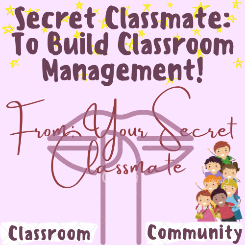 Secret Classmate: To Build Classroom Community & Management (GAME) For K-5 Grade Teachers and Students in the Classroom
