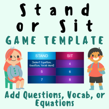 Stand or Sit GAME TEMPLATE (Add Vocabulary Words, Questions, or Math Equations) For K-12 Elementary, Middle, and High School Grade Teachers and Students